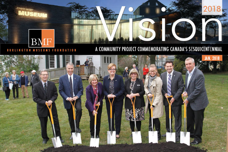 Burlington Museums Foundation January 2018 Vision newsletter showing new Joseph Brant Museum groundbreaking with Burlington MP Karina Gould, MPP Eleanor McMahon, Mayor Rick Goldring and Councillors Rick Craven and Blair Lancaster