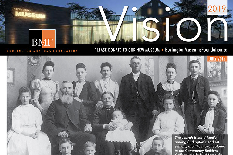 Burlington Museums Foundation Vision Newsletter July 2019 with photo of the Ireland Family